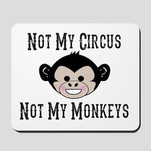 Not My Circus, Not My Monkeys (Cute) Mousepad