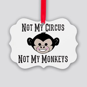 Not My Circus, Not My Monkeys (Cu Picture Ornament
