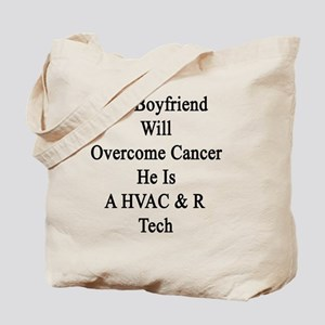 My Boyfriend Will Overcome Cancer He Is A Tote Bag