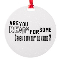 Are You Ready For Some Cross Countr Round Ornament