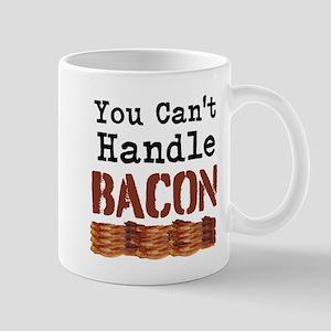 You Cant Handle Bacon Mugs