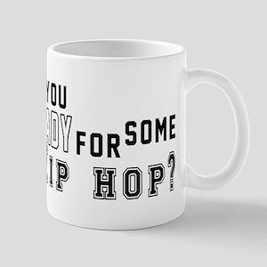 Are You Ready For Some Hip Hop ? 11 oz Ceramic Mug