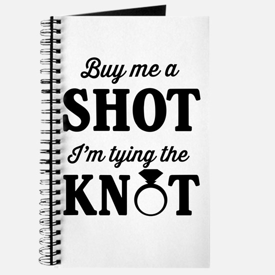 Buy Me a Shot, I'm Tying the Knot Journal