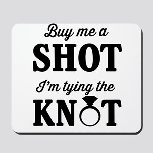 Buy Me a Shot, I'm Tying the Knot Mousepad