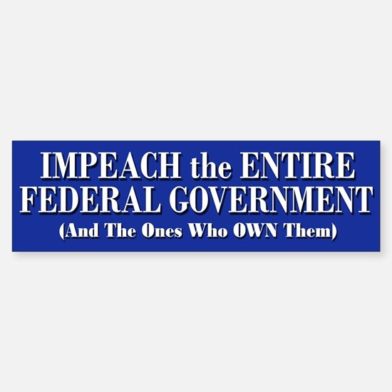Impeach Federal Government - Bumper Bumper Bumper Sticker