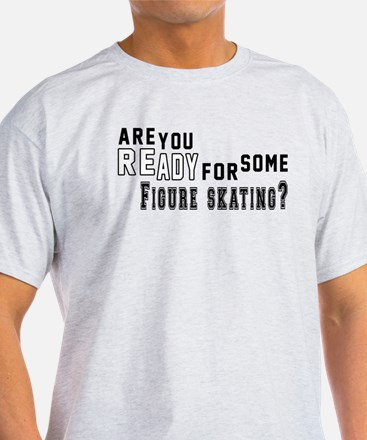 Are You Ready For Some Figure Skatin T-Shirt