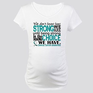 Cervical Cancer HowStrongWeAre Maternity T-Shirt