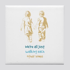 Were All Just Walking Each Other Home Tile Coaster