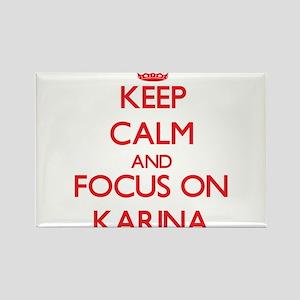 Keep Calm and focus on Karina Magnets