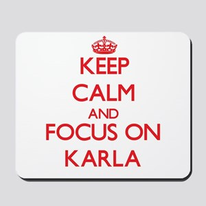 Keep Calm and focus on Karla Mousepad