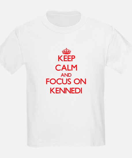 Keep Calm and focus on Kennedi T-Shirt