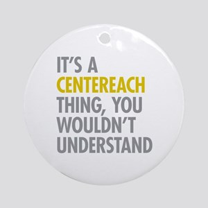 Its A Centereach Thing Ornament (Round)
