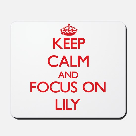 Keep Calm and focus on Lily Mousepad