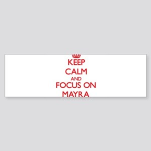 Keep Calm and focus on Mayra Bumper Sticker