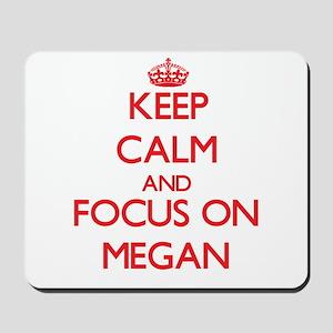 Keep Calm and focus on Megan Mousepad