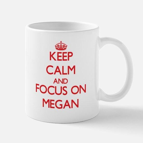 Keep Calm and focus on Megan Mugs