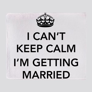 I Can't Keep Calm, I'm Getting Married Throw Blank