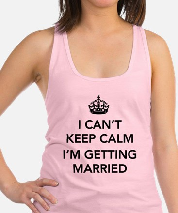 I Can't Keep Calm, I'm Getting Married Racerback T