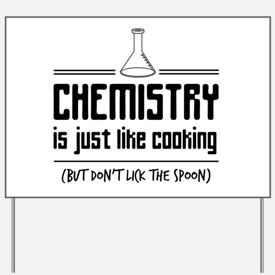 chemistry is like cooking Yard Sign