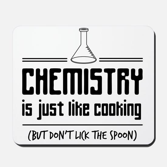 chemistry is like cooking Mousepad