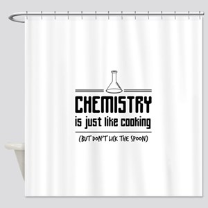 chemistry is like cooking Shower Curtain
