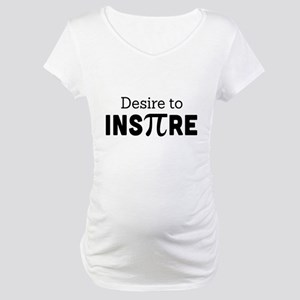 desire to inspire Maternity T-Shirt