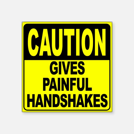 """Gives Painful Handshakes Square Sticker 3"""" x 3"""""""