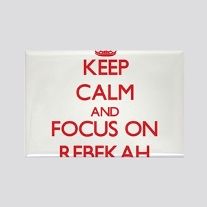 Keep Calm and focus on Rebekah Magnets