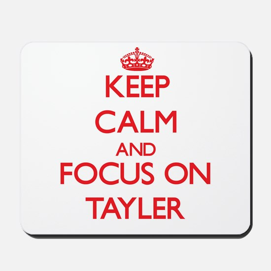 Keep Calm and focus on Tayler Mousepad