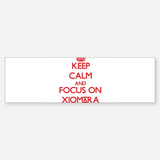 Keep Calm and focus on Xiomara Bumper Bumper Bumper Sticker