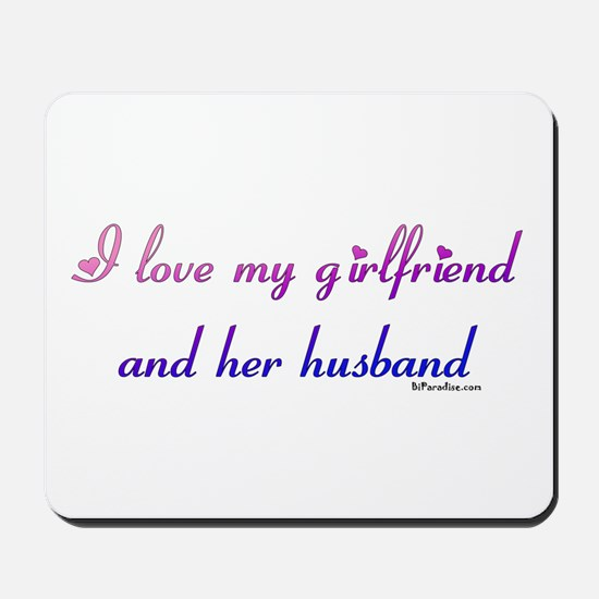 I love my girlfriend and her  Mousepad