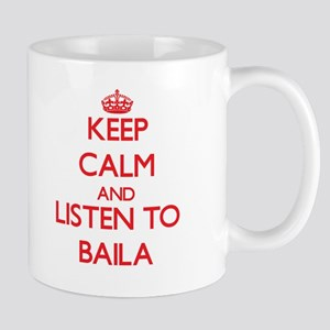 Keep calm and listen to BAILA Mugs