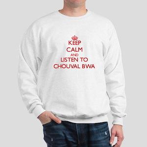 Keep calm and listen to CHOUVAL BWA Sweatshirt