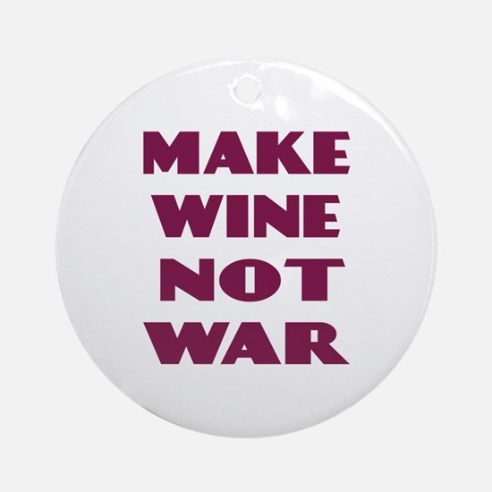 Make Wine Not War Ornament (Round)