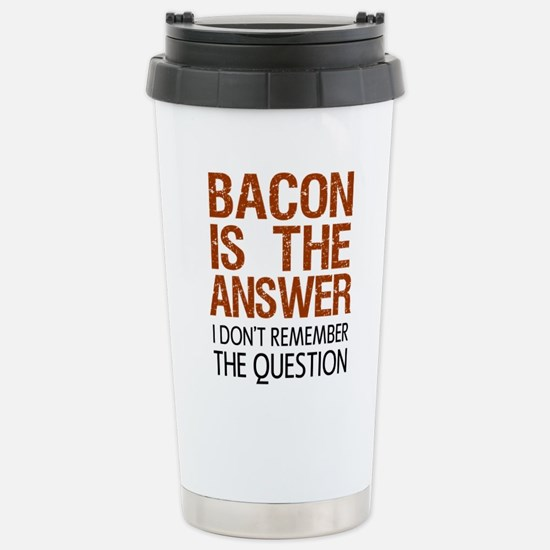 Bacon Is The Answer Travel Mug