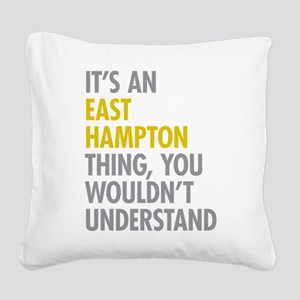 Its An East Hampton Thing Square Canvas Pillow