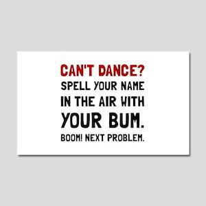 Cant Dance Problem Car Magnet 20 x 12
