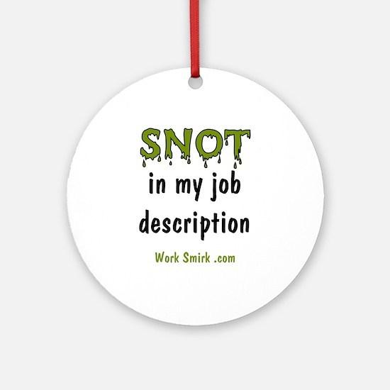 Snot in Job Description Ornament (Round)