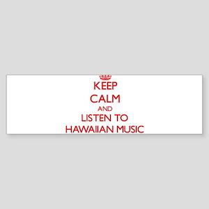Keep calm and listen to HAWAIIAN MUSIC Bumper Stic