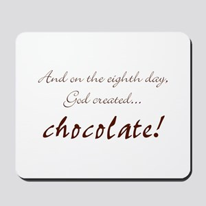 And on the 8th day God created chocolate Mousepad