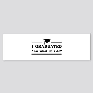 Graduated, now what? Bumper Sticker