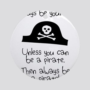 Always Be Yourself, Unless You Can Be A Pirate Orn