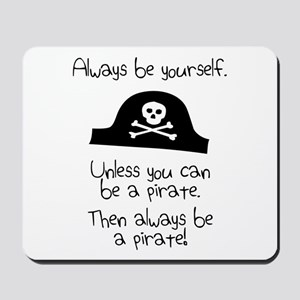 Always Be Yourself, Unless You Can Be A Pirate Mou