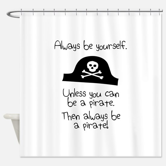 Always Be Yourself, Unless You Can Be A Pirate Sho