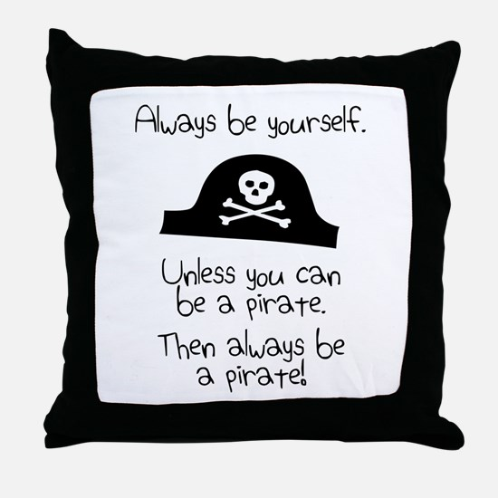 Always Be Yourself, Unless You Can Be A Pirate Thr
