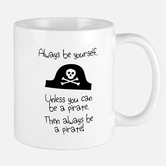 Always Be Yourself, Unless You Can Be A Pirate Mug