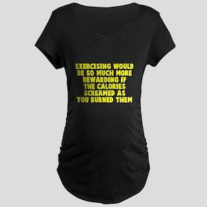 Exercising calories scream Maternity T-Shirt