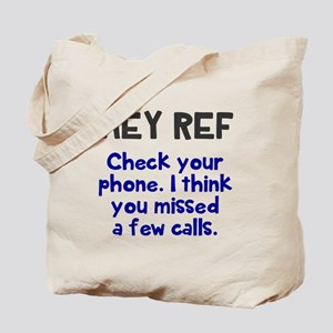Hey Ref check your phone Tote Bag