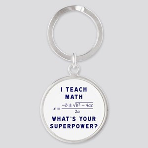 I Teach Math / What's Your Superpow Round Keychain