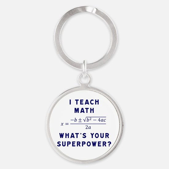 I Teach Math / What's Your Superpow Round Keychain
